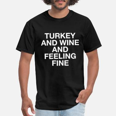 Anf turkey and wine anf feeling fine men oor womens wi - Men's T-Shirt