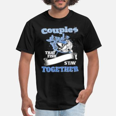 Fishing Couple couples that fish stay together - Men's T-Shirt