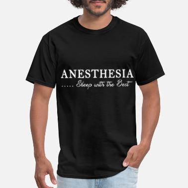 Nurse Anesthesia Anesthesiologist Anesthesia sleep with the best gr - Men's T-Shirt