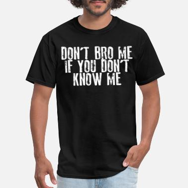 You Dont Know Me DONT BRO ME IF YOU DONT KNOW ME brother friend bud - Men's T-Shirt