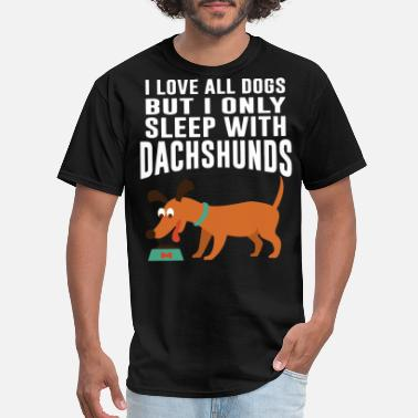 i love all dogs but i only sleep with dachshunds d - Men's T-Shirt