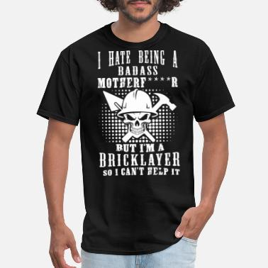 Bricklayer Funny i hate being a badass mother but i m a bricklayer - Men's T-Shirt