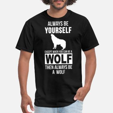 Bad Wolf always be yourself except when you can be wolf the - Men's T-Shirt