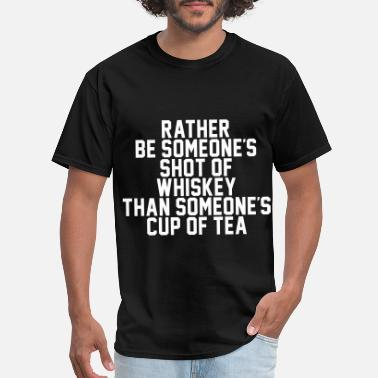 Shot Of Whiskey Rather Be Someone's Shot Of Whiskey - Men's T-Shirt