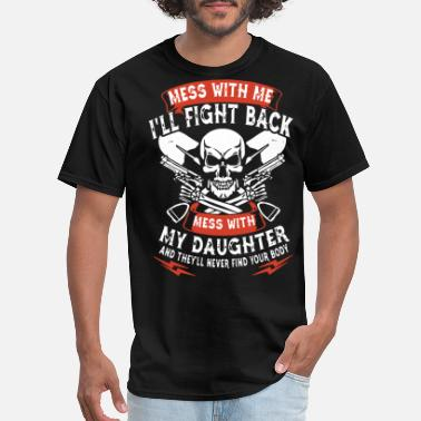 Mess With Me mess with me i ll fight back mess with my daughter - Men's T-Shirt