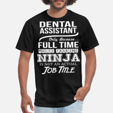 Full Time Multi Tasking Ninja Is Not An Actual Job Title dental assistant only because full time multi task - Men's T-Shirt