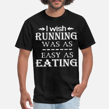 Running Slogans i wish running was a easy as eating run - Men's T-Shirt