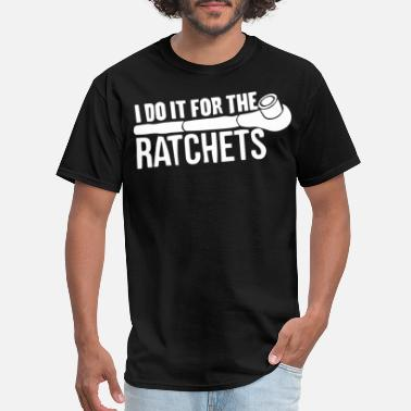 I DO IT FOR THE RATCHETS Tuner Decal engineer - Men's T-Shirt