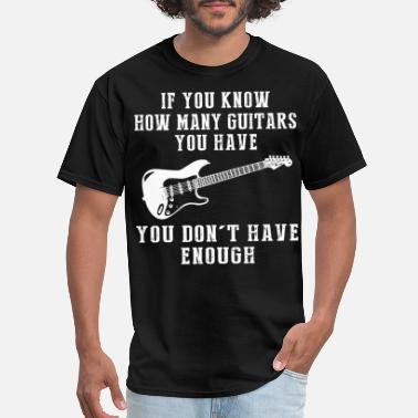 if you know how many guitars you have you dont hav - Men's T-Shirt