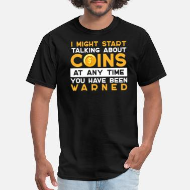 Coin I Might Start Talking About Coins Have Been Warned - Men's T-Shirt