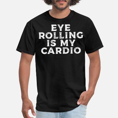 Roll My Eyes Eye Rolling is My Cardio - Men's T-Shirt