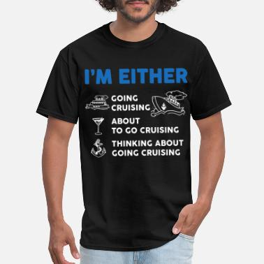 I am either going cruise swim - Men's T-Shirt