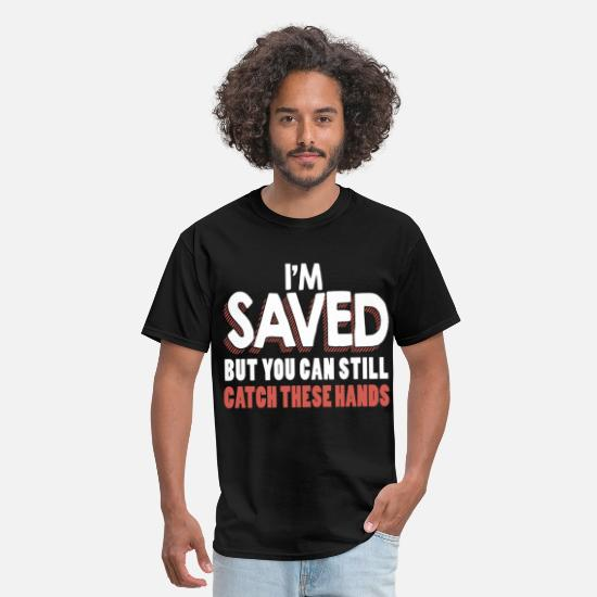 4cfc4084f69cc i m saved but you can still catch these hands raci Men's T-Shirt ...