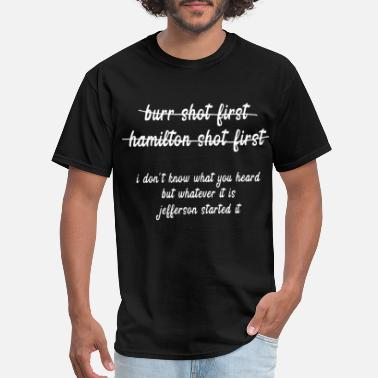 Alexander burr shot first hamilton shot first i don t know w - Men's T-Shirt