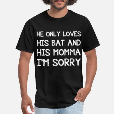 Bat he only loves his bat and his momma I am sorry mam - Men's T-Shirt
