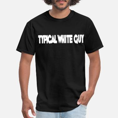 Funny White Guy Typical White Guy HD VECTOR - Men's T-Shirt