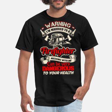 Firefighter Danger Firefighter - Messing with me can be dangerous - Men's T-Shirt