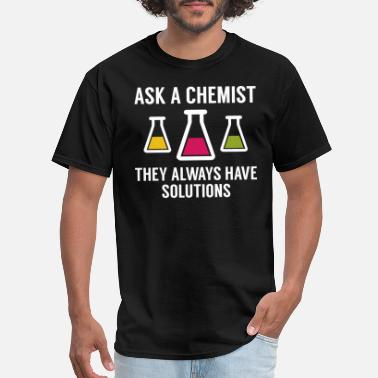Chemist Ask A Chemist - Men's T-Shirt