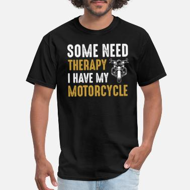 Some Need Therapy I Have My Motorcycle - Men's T-Shirt