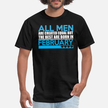 Created Equal February All Men Are Created Equal Best Are Born February - Men's T-Shirt