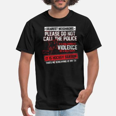 Dearest Hockey - Dearest Neighbor Please Don't Call Police - Men's T-Shirt