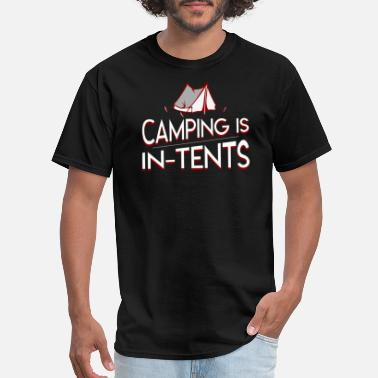 Camping In Tents Camping Is In Tents Tent Camping Lover - Men's T-Shirt