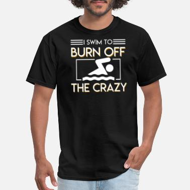 Adult Swim I Swim To Burn Of The Crazy Swimming - Men's T-Shirt