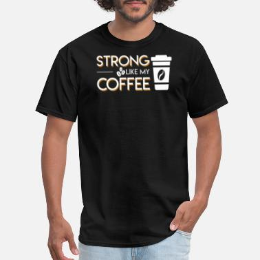 Strong Like My Coffee Strong Like My Coffee Coffee Lover Shirt - Men's T-Shirt