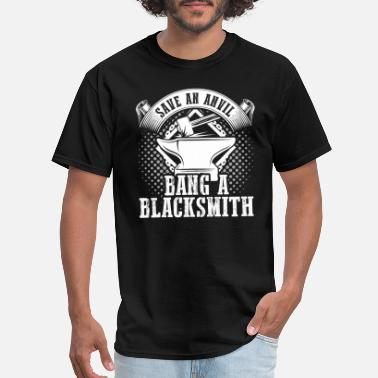 Anvil Save An Anvil Bang A Blacksmith Blacksmith T-Shirt - Men's T-Shirt