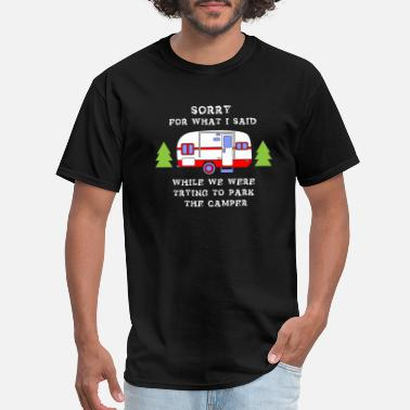 Sorry Sorry For What I Said While We Were Trying To Park - Men's T-Shirt