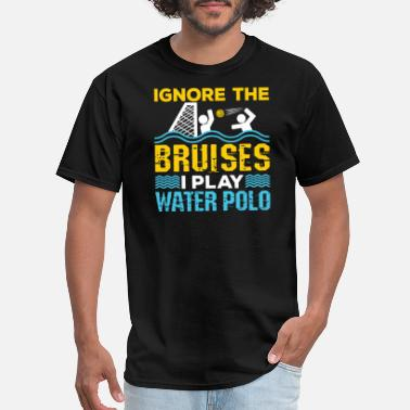 Water Match Ignore the Bruises I Play Water Polo - Men's T-Shirt