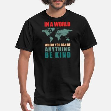 Positive In A World Where You Can Be Anything Unity T-shirt - Men's T-Shirt