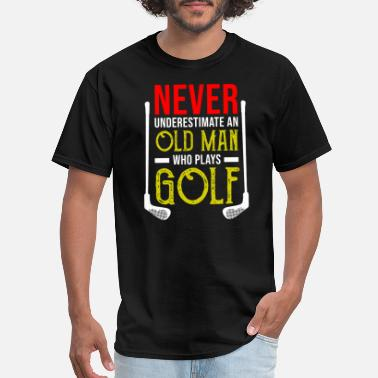 e45a405b Golf Quotes Golf Golfer Funny Quote Old Retired Grandpa Gift - Men's. Men's  T-Shirt