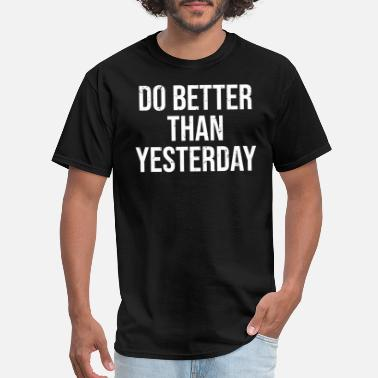 Yesterday Do Better Yesterday Motivational Quote T-shirt - Men's T-Shirt