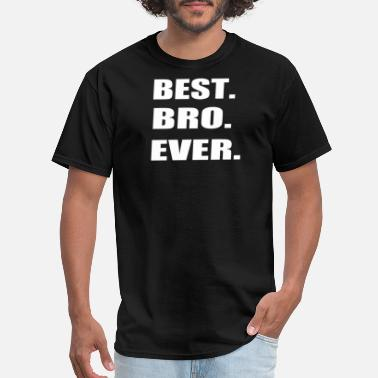 Best Bro Ever Best Bro Ever - Men's T-Shirt