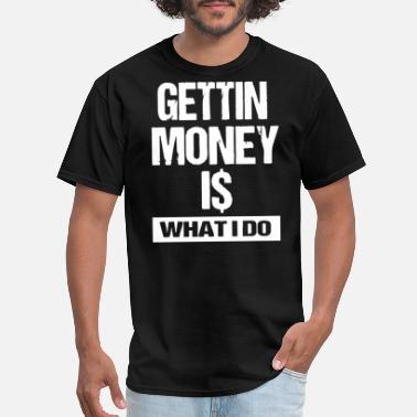 Gettin It Gettin Money - Men's T-Shirt