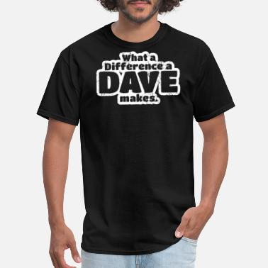 Difference What A Difference A Dave Makes - Men's T-Shirt