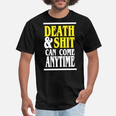 Death Is Coming Death Shit Can Come Anytime - Men's T-Shirt