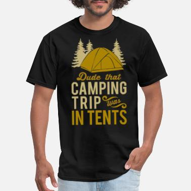 The Dude Dude That Camp Trip In Tents Funny - Men's T-Shirt