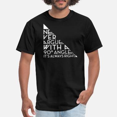 90 Degrees Never Argue With A 90 Degree Angle - Men's T-Shirt