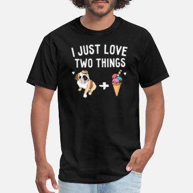 I Love You This Much English Bulldog Lover Gifts I Just Love Two Things - Men's T-Shirt