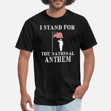 Stand With The Anthem I Stand For The National Anthem - Men's T-Shirt