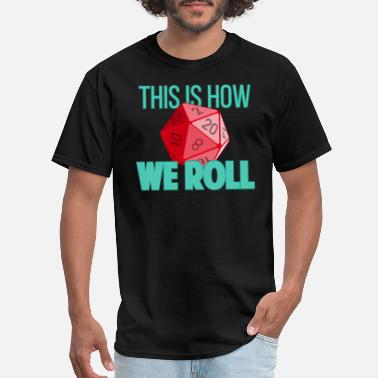 Dungeons and Dragons Shirt - This Is How We Roll - Men's T-Shirt
