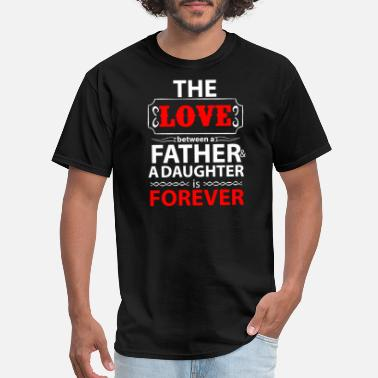 Hi the love between a father a daughter is forever - Men's T-Shirt