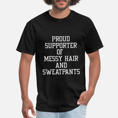 Sweatpants Proud Supporter Of Messy Hair And Sweatpants - Men's T-Shirt