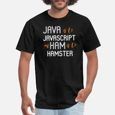 Javascript Geek JAVA IS TO JAVASCRIPT AS IS HAM IS TO HAMSTER - Men's T-Shirt