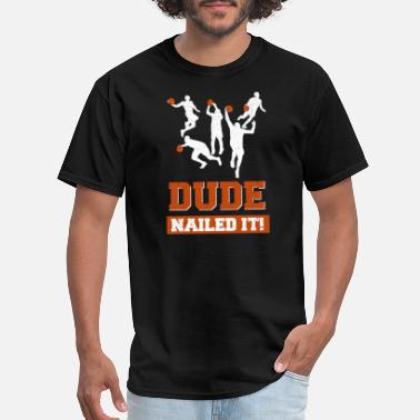 Dude Dude Nailed It - Men's T-Shirt