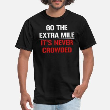 Motivational Go the extra mile, it's never crowded - Men's T-Shirt