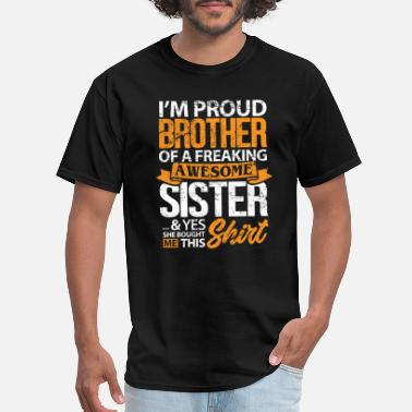 She Proud Brother of A Freaking Awesome Sister Shirt - Men's T-Shirt
