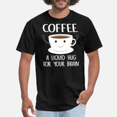 Coffee Coffee a liquid hug gift idea - Men's T-Shirt